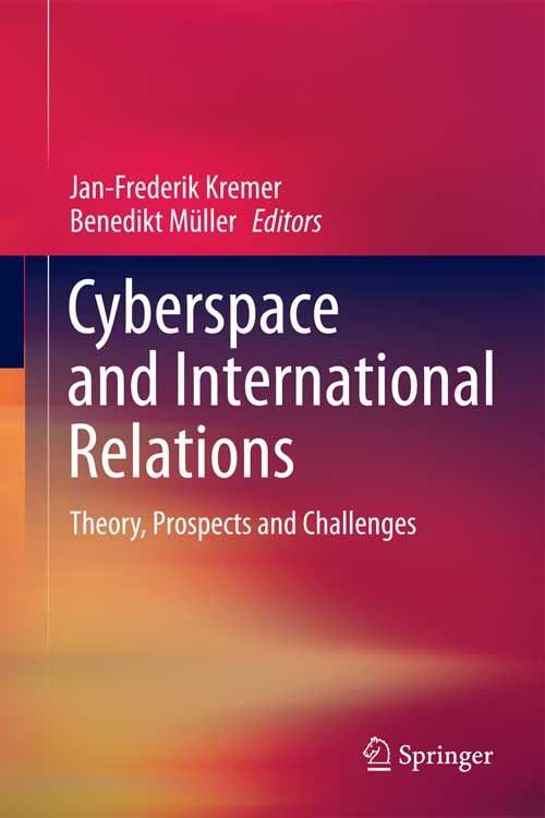 Kremer/Müller (eds.): Cyberspace and International Relations – Theory, Prospects and Challenges