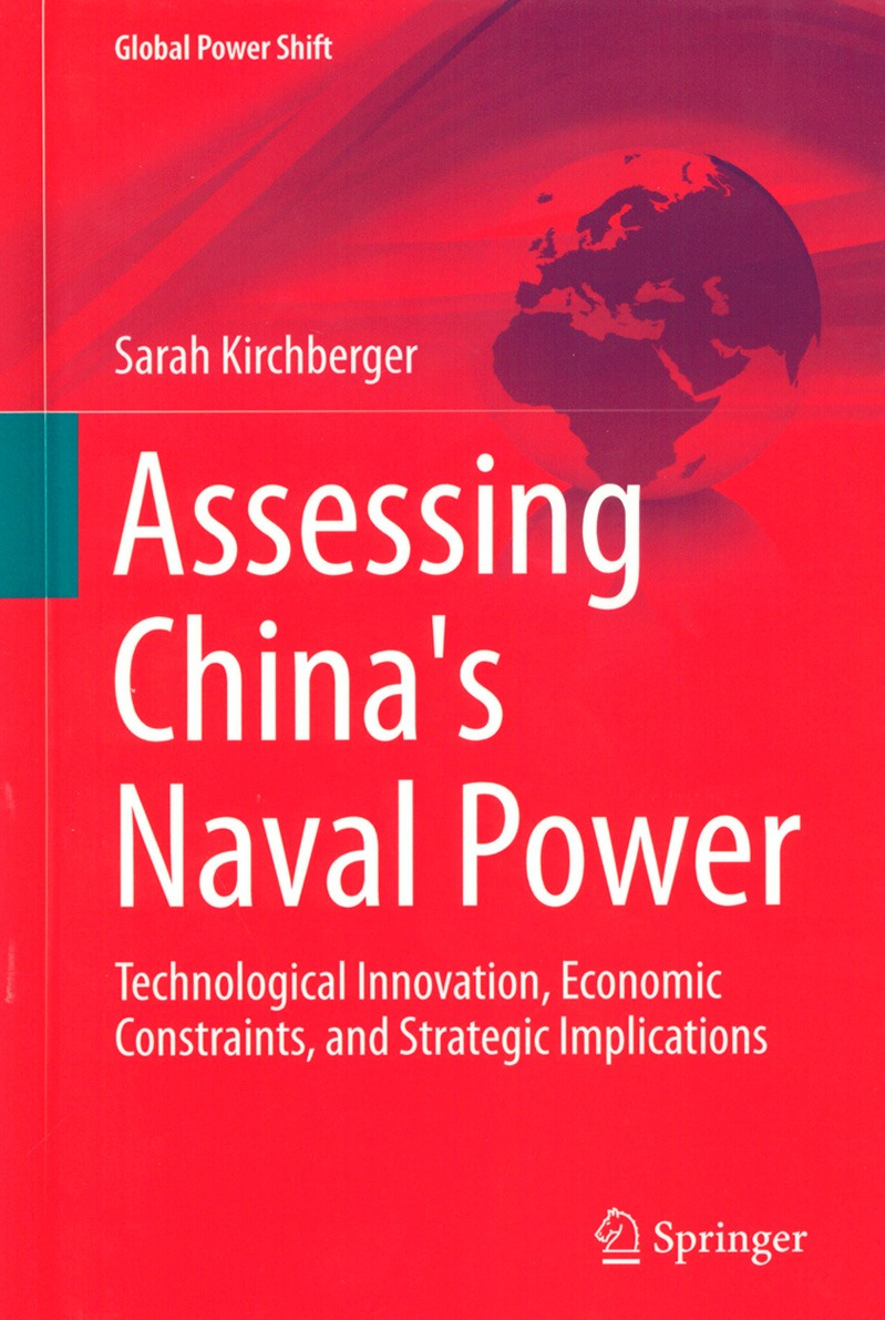 Kirchberger, Sarah: Assessing Chinas Naval Power Technological Innovation, Economic Constraints, and Strategic Implications