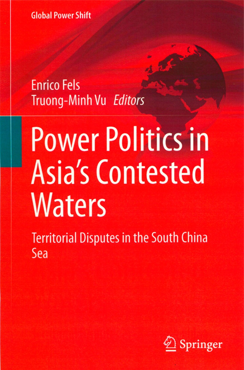 Fels, Enrico, Vu, Truong-Minh (Eds.): Power Politics in Asia´s Contested Waters – Territorial Disputes in the South China Sea