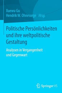 Gu, Xuewu, Ohnesorge, Hendrik W. (Hrsg.): Politische Persönlichkeiten und ihre weltpolitische Gestaltung – Analysen in Vergangenheit und Gegenwart.