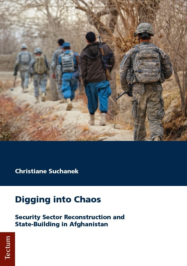 Suchanek, Christiane: Digging into Chaos. Security Sector Reconstruction and State-Building in Afghanistan