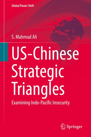 Ali, S. Mahmud: US-Chinese Strategic Triangles - Examining Indo-Pacific Insecurity