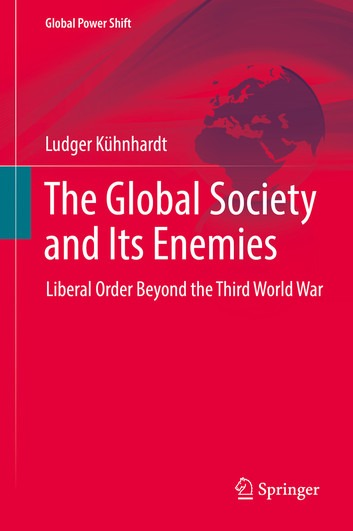 Kühnhardt, Ludger: The Global Society and Its Enemies – Liberal Order Beyond the Third World War