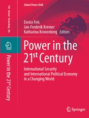 Fels/Kremer/Kronenberg (eds.): Power in the 21st Century – International Security and International Political Economy in a Changing World