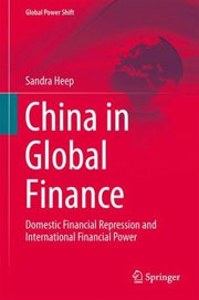Heep, Sandra: China in Global Finance – Domestic Financial Repression and International Financial Power