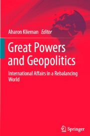 Klieman (eds.): Great Powers and Geopolitics – Great Powers and Geopolitics International Affairs in a Rebalancing World