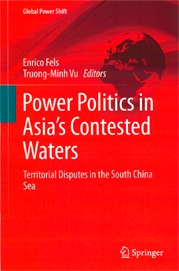 Fels, Enrico, Vu, Truong-Minh (Eds.): Power Politics in Asia´s Contested Waters - Territorial Disputes in the South China Sea