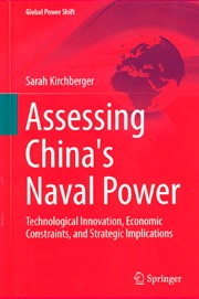 Kirchberger, Sarah: Assessing China´s Naval Power Technological Innovation, Economic Constraints, and Strategic Implications