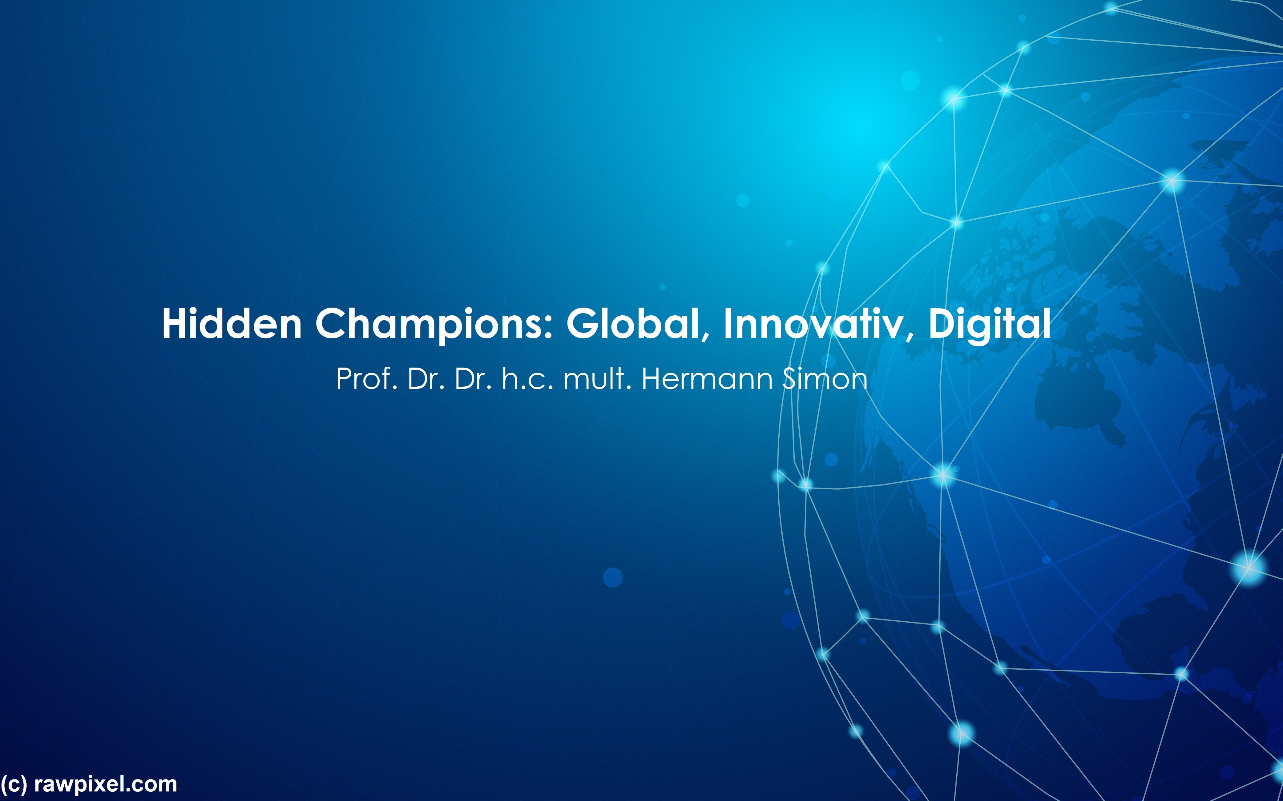 """Hidden Champions: Global, Innovativ, Digital"" (Prof. Simon)"