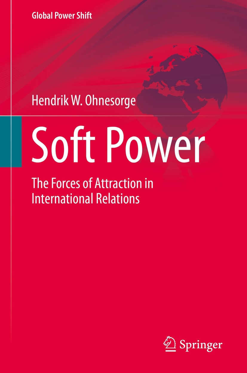 Ohnesorge, Hendrik W.: Soft Power: The Forces of Attraction in International Relations. Cham u.a.: Springer International, 2020.