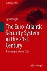 Zięba, Ryszard: The Euro-Atlantic Security System in the 21st Century